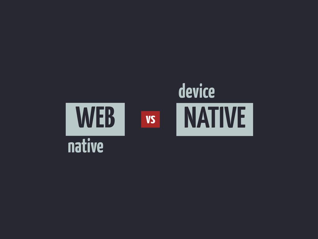 WEB NATIVE vs native device