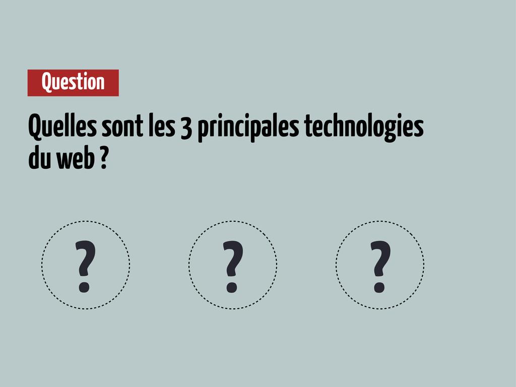 Question Quelles sont les 3 principales technol...