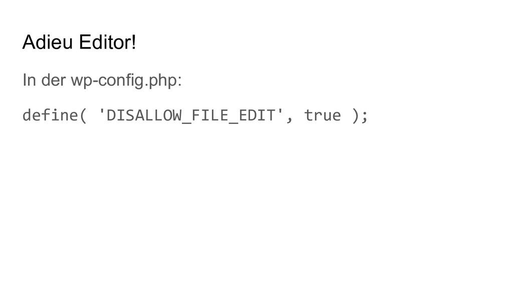 Adieu Editor! In der wp-config.php: define( 'DI...