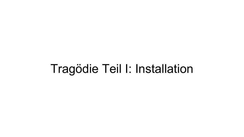 Tragödie Teil I: Installation
