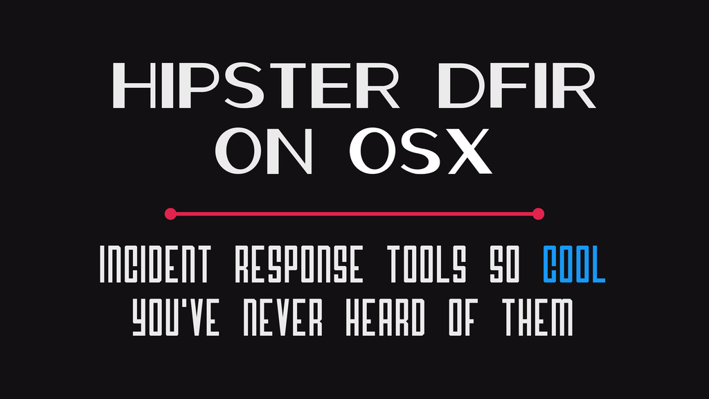 Hipster DFIR on OSX Incident Response Tools So ...