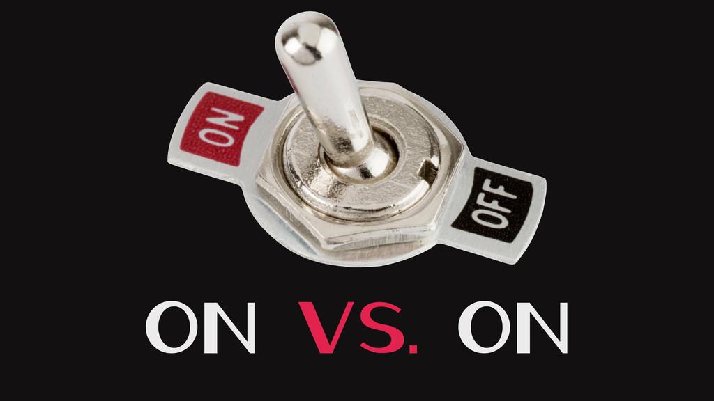 On vs. On