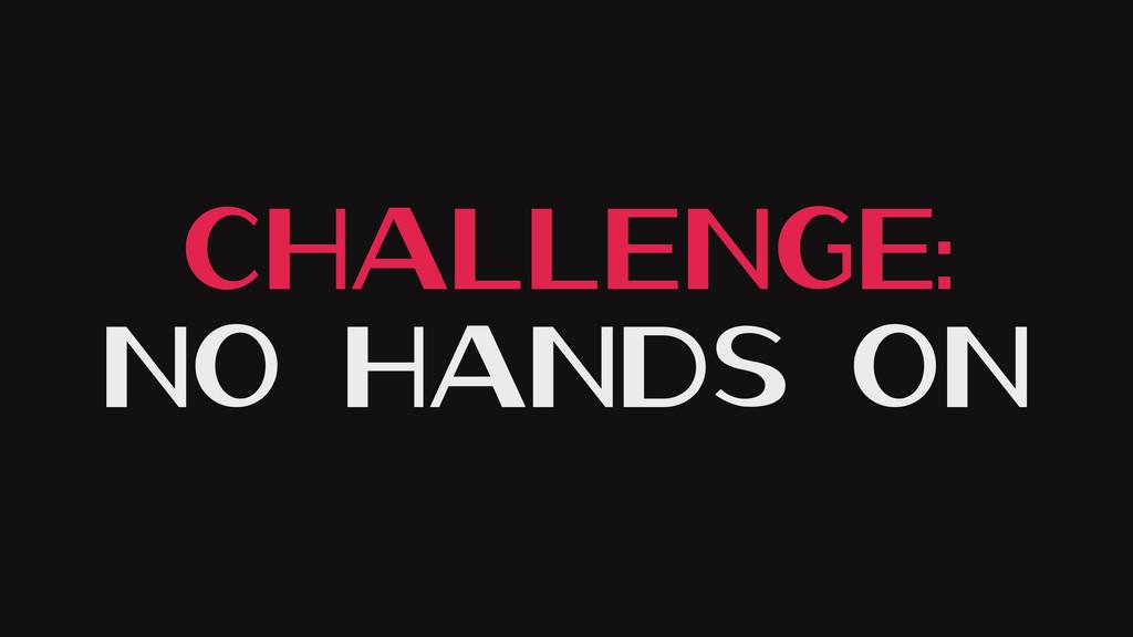 Challenge: No Hands On