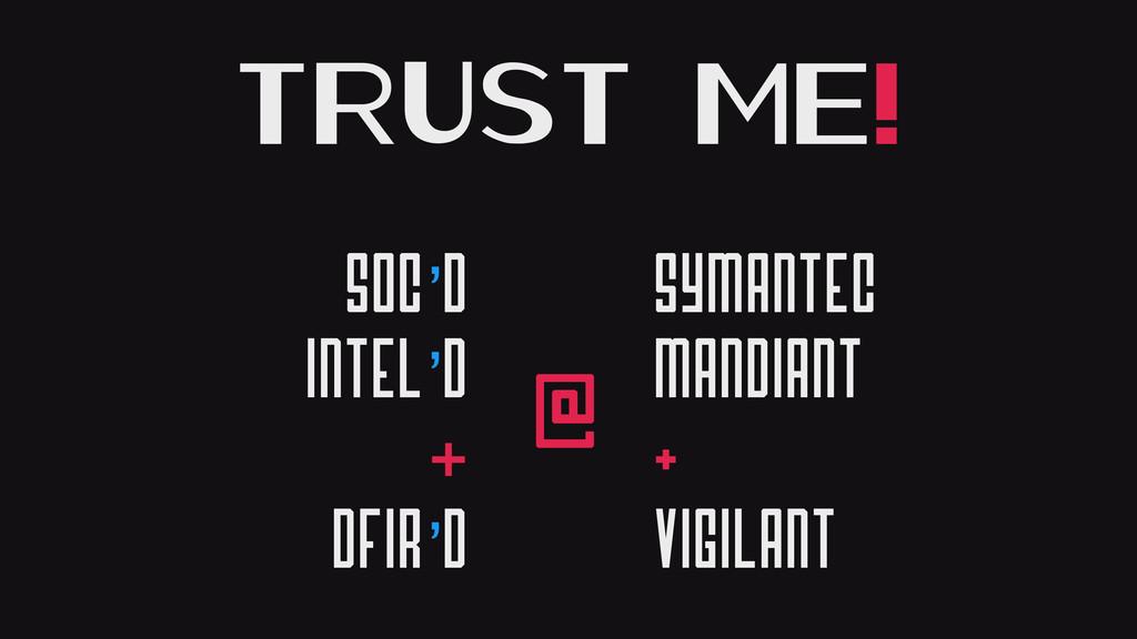 Trust me! SOC'd Intel'd & DFIR'd @ Symantec Man...
