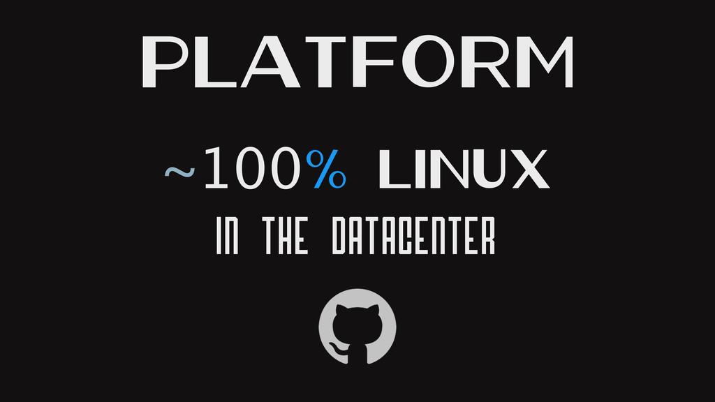 ~100% Linux In the Datacenter Platform