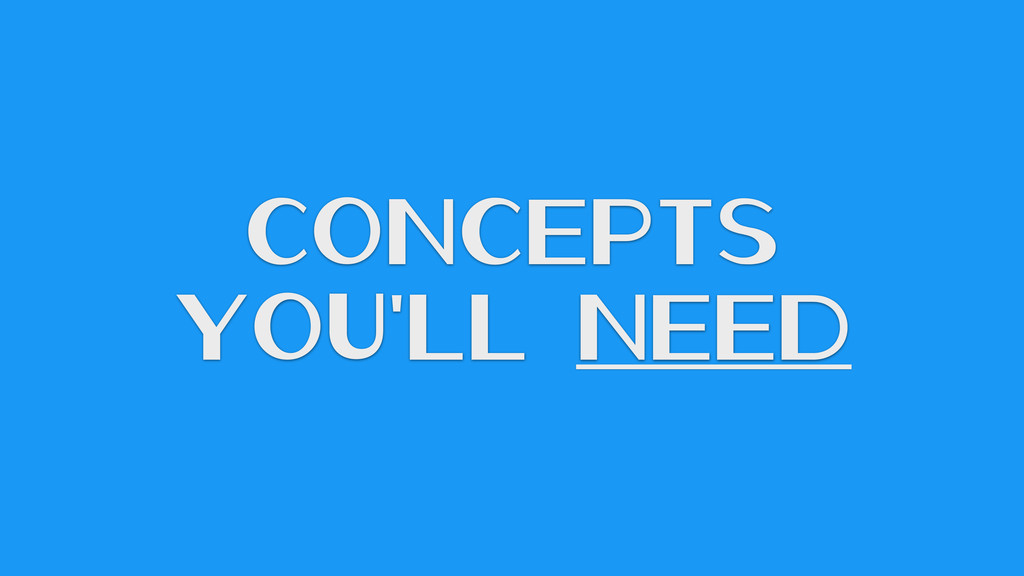 Concepts You'll Need