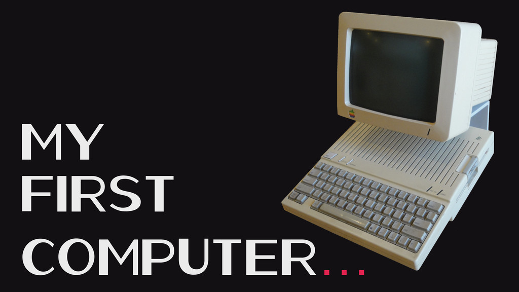 My First Computer…