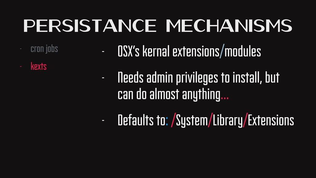Persistance Mechanisms - cron jobs - kexts - OS...