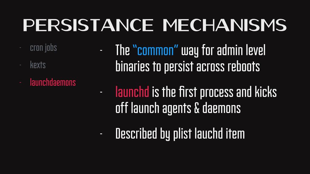 Persistance Mechanisms - cron jobs - kexts - la...