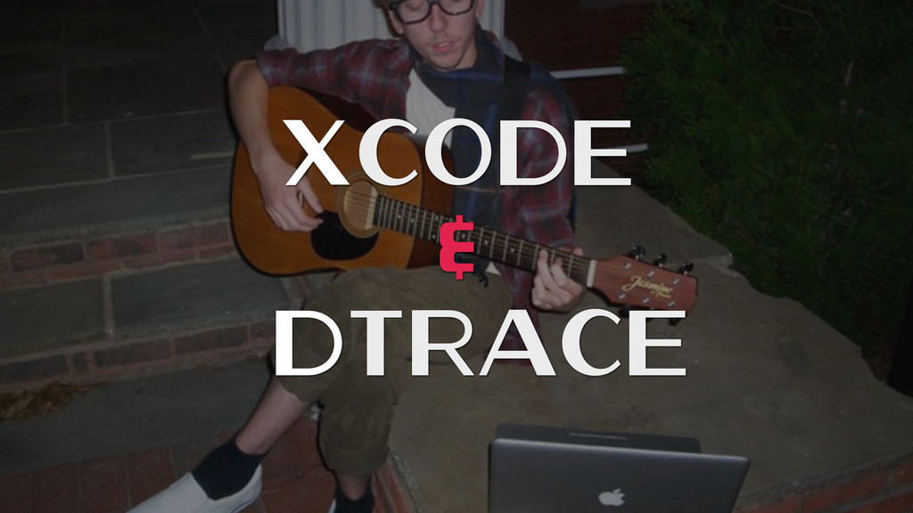 Xcode & DTrace