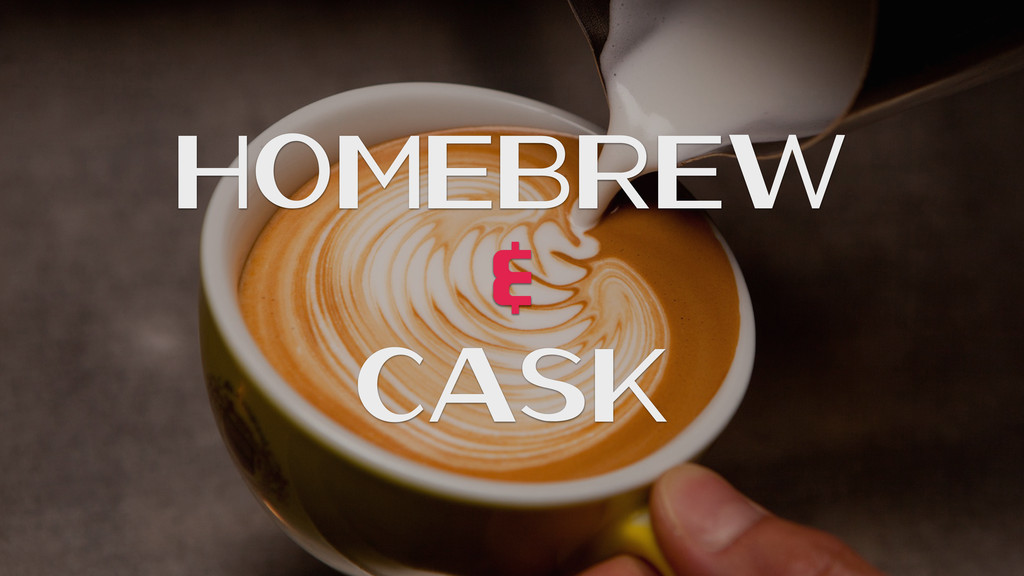 HomeBrew & Cask
