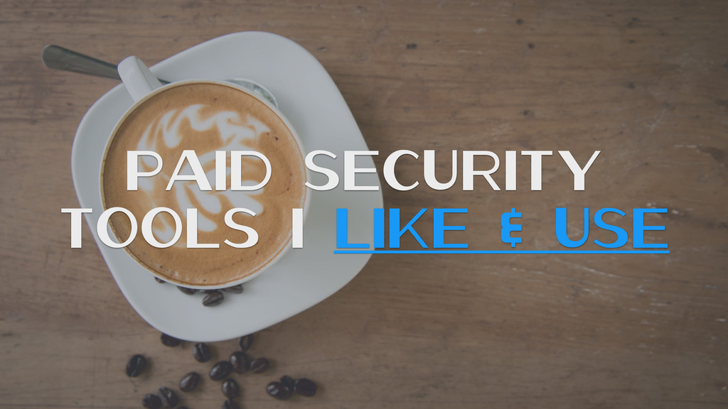 Paid Security Tools I Like & Use