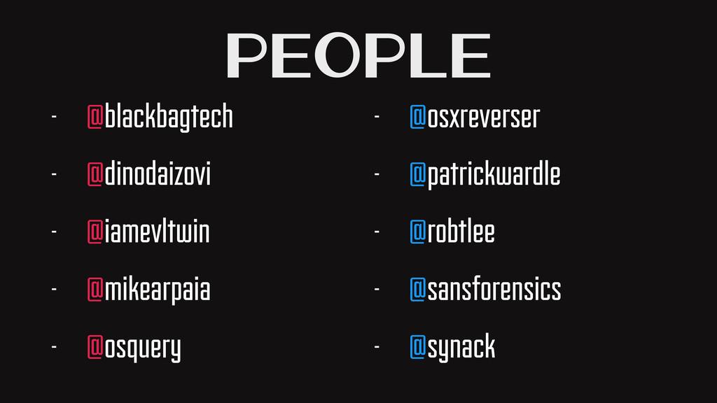 People - @blackbagtech - @dinodaizovi - @iamevl...