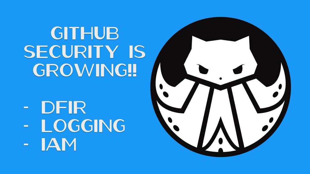 GitHub Security Is Growing!! - DFIR - Logging -...