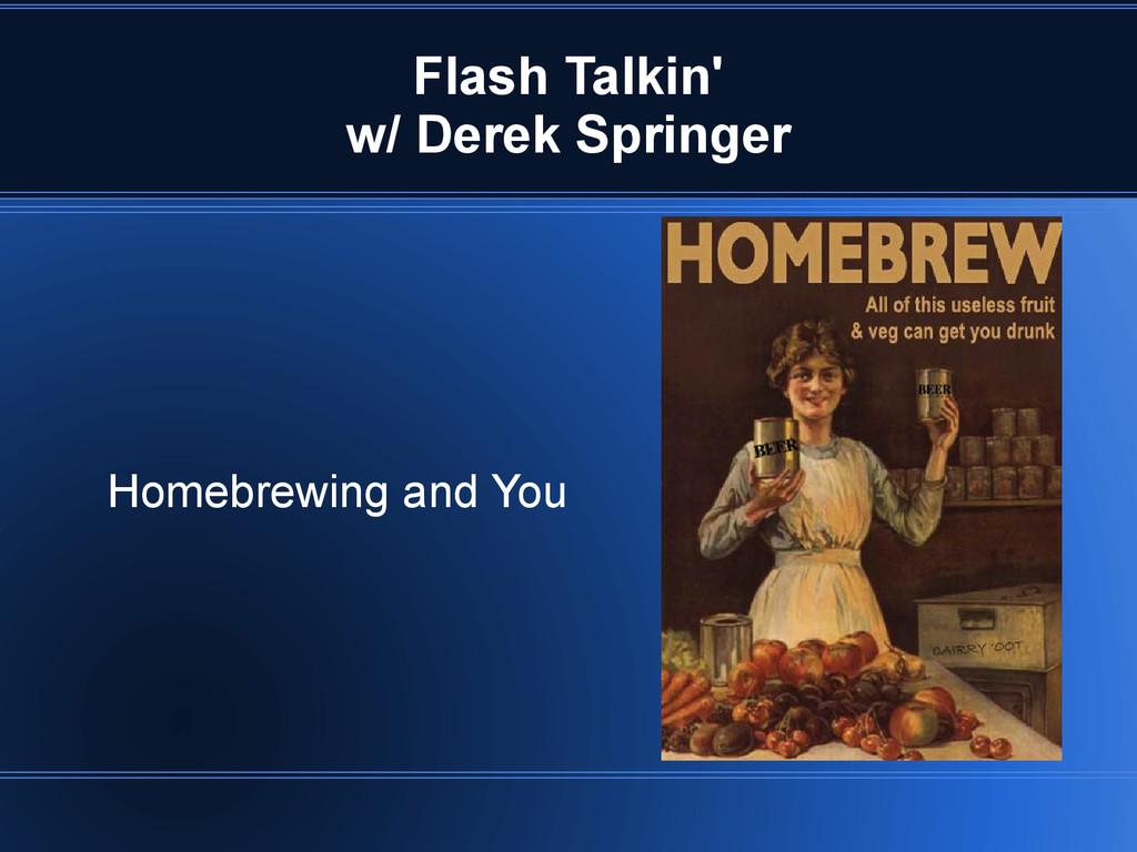 Flash Talkin' w/ Derek Springer Homebrewing and...