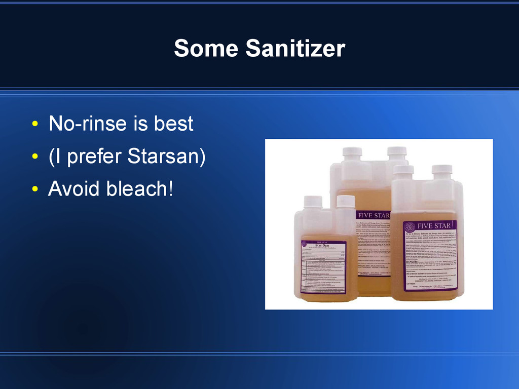 Some Sanitizer ● No-rinse is best ● (I prefer S...