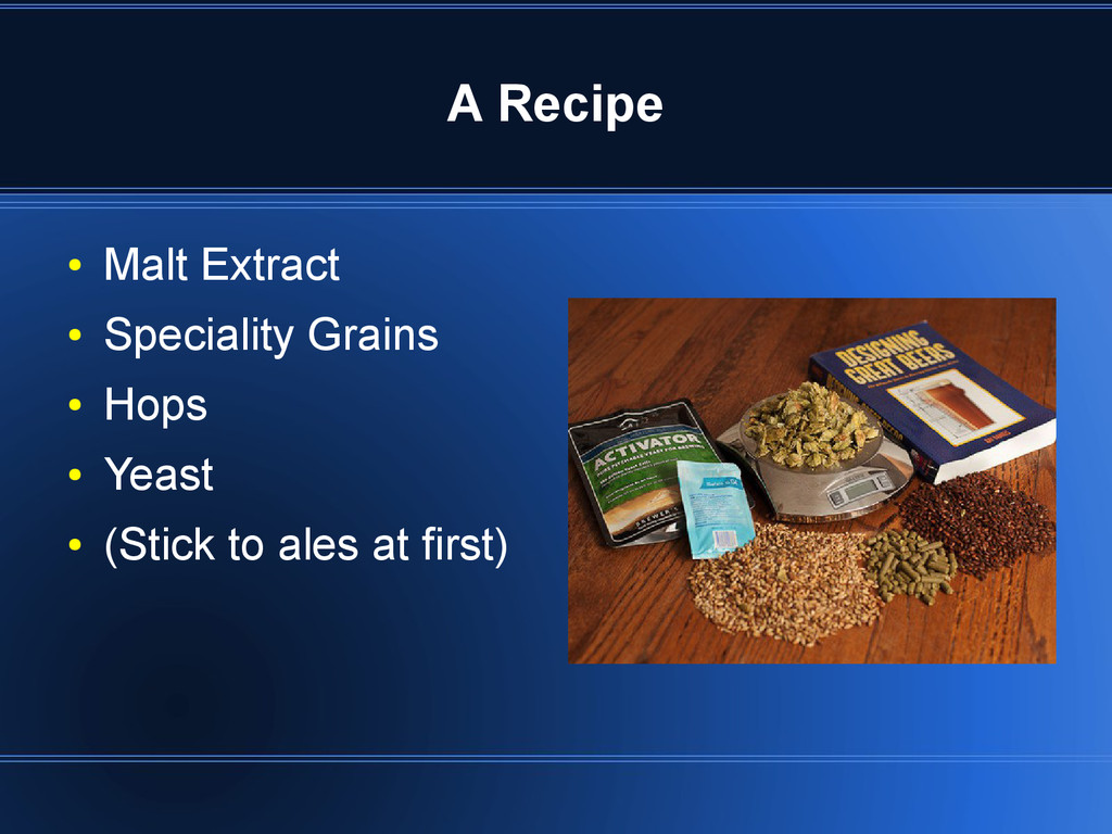 A Recipe ● Malt Extract ● Speciality Grains ● H...