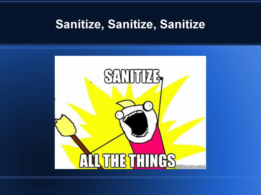 Sanitize, Sanitize, Sanitize