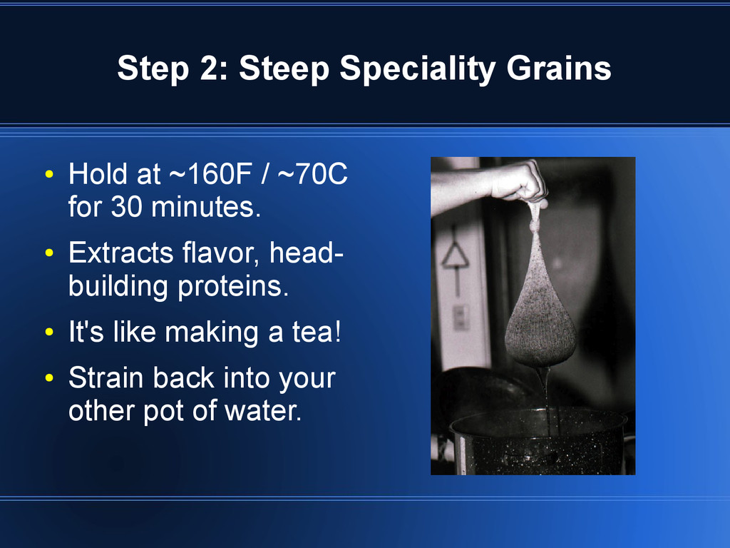 Step 2: Steep Speciality Grains ● Hold at ~160F...
