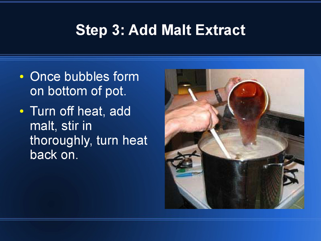 Step 3: Add Malt Extract ● Once bubbles form on...