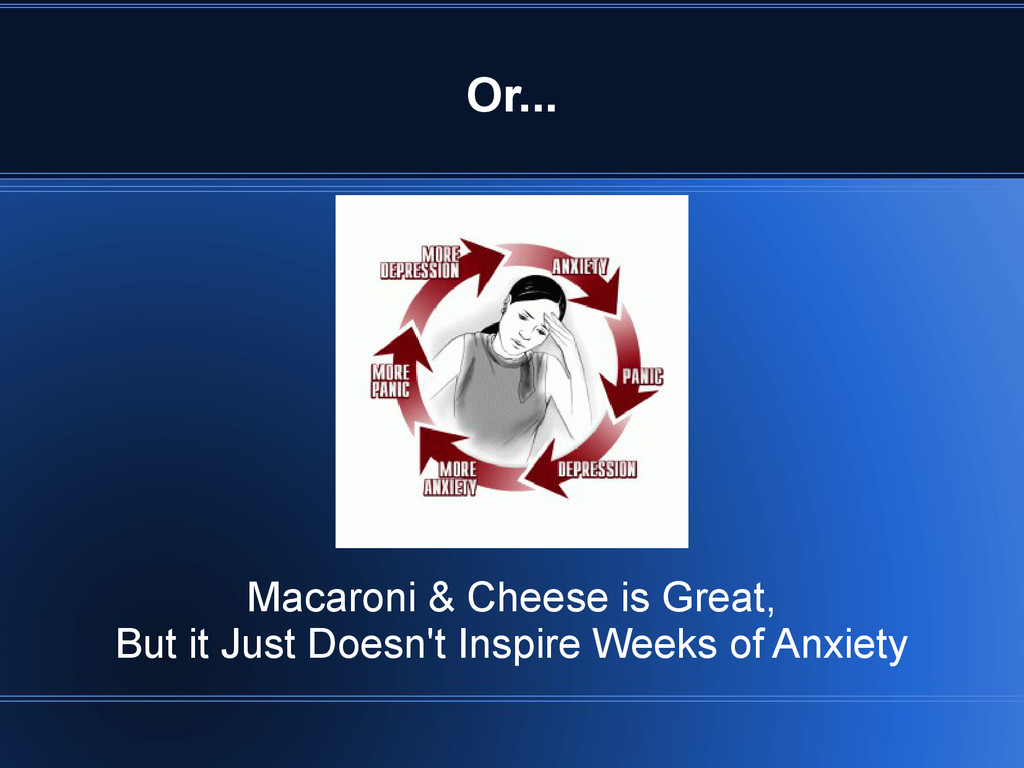 Or... Macaroni & Cheese is Great, But it Just D...