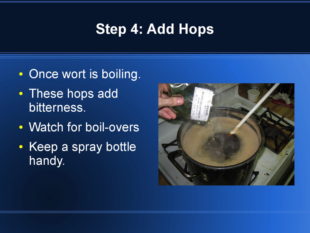Step 4: Add Hops ● Once wort is boiling. ● Thes...