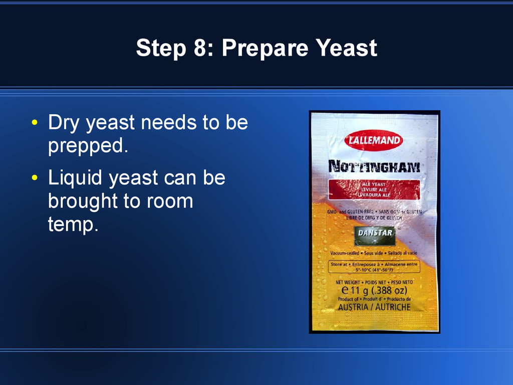 Step 8: Prepare Yeast ● Dry yeast needs to be p...