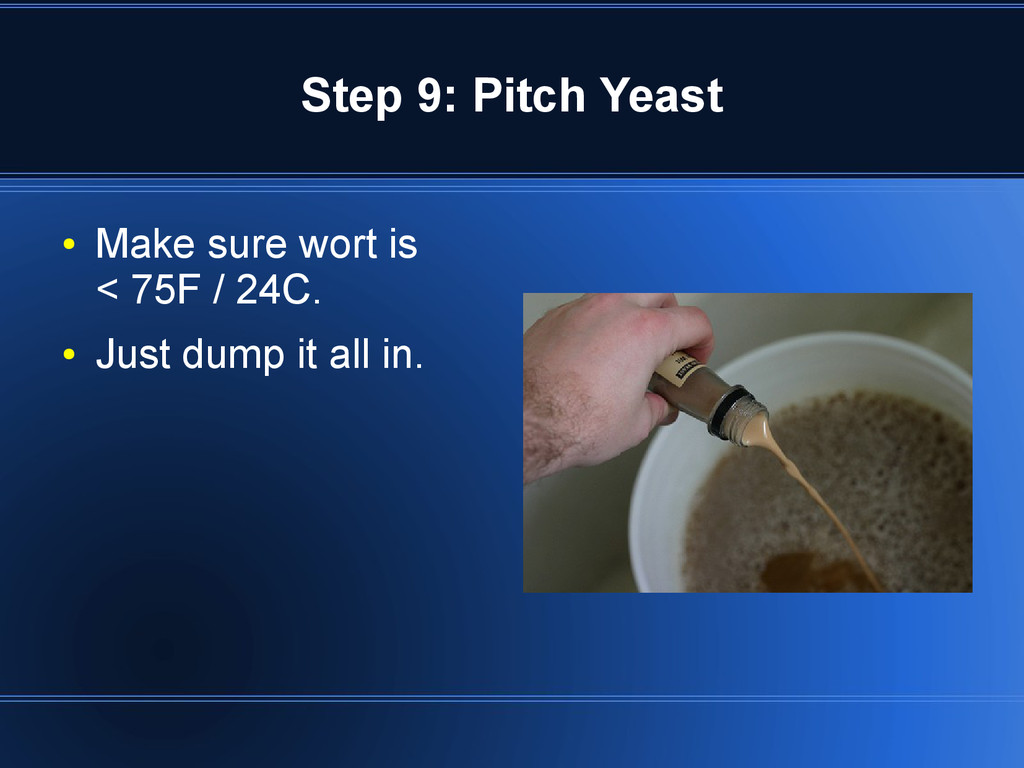 Step 9: Pitch Yeast ● Make sure wort is < 75F /...