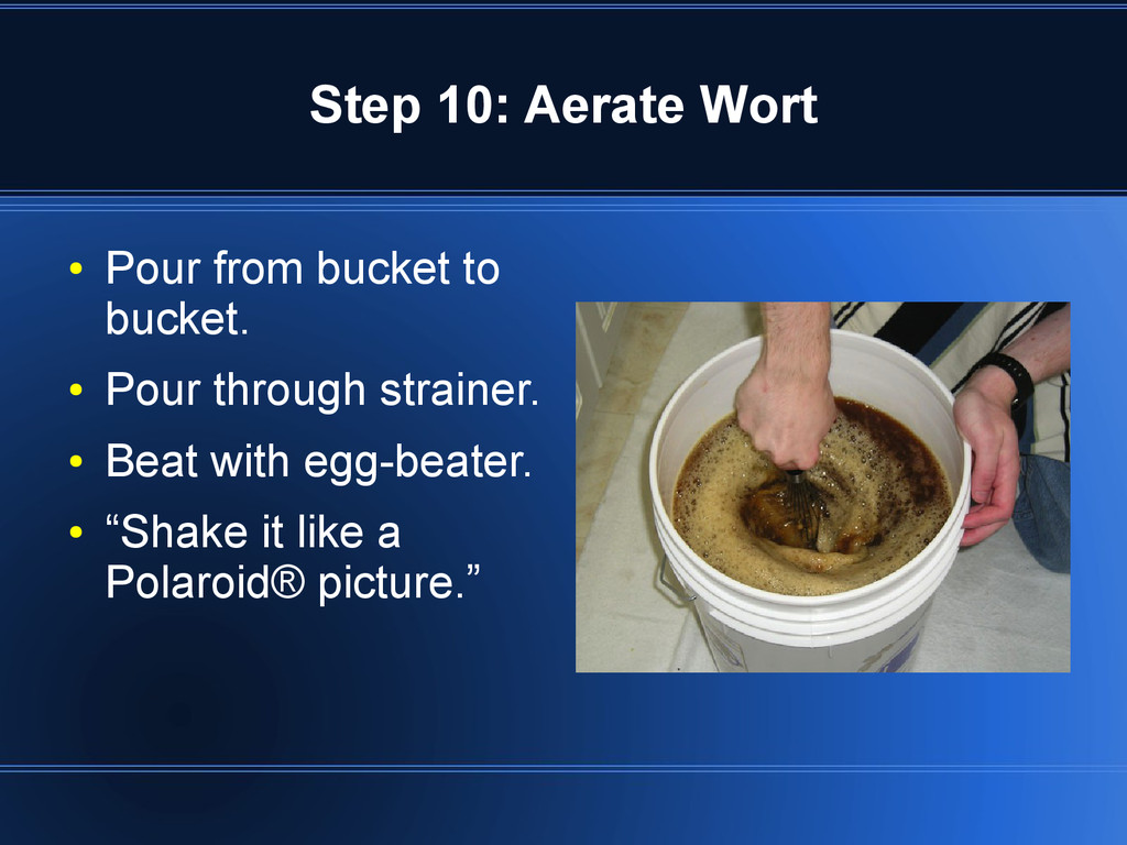 Step 10: Aerate Wort ● Pour from bucket to buck...