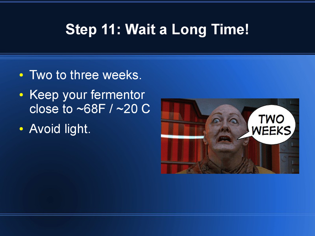 Step 11: Wait a Long Time! ● Two to three weeks...