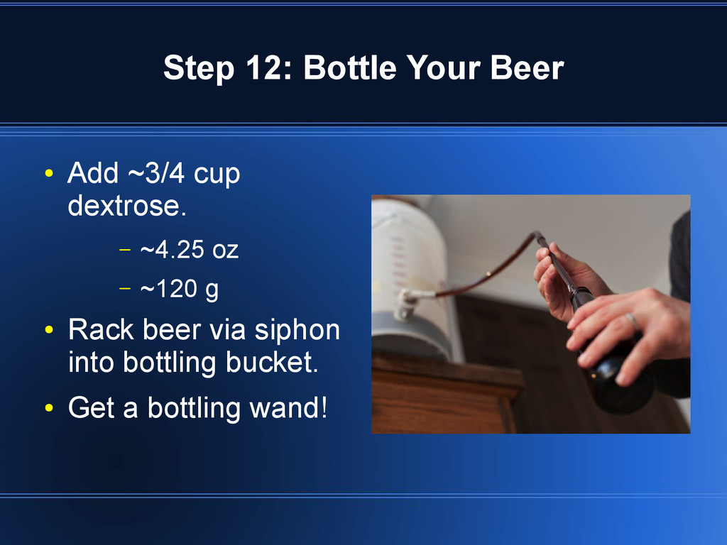 Step 12: Bottle Your Beer ● Add ~3/4 cup dextro...