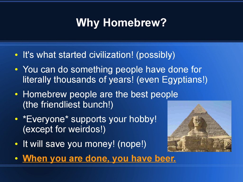 Why Homebrew? ● It's what started civilization!...