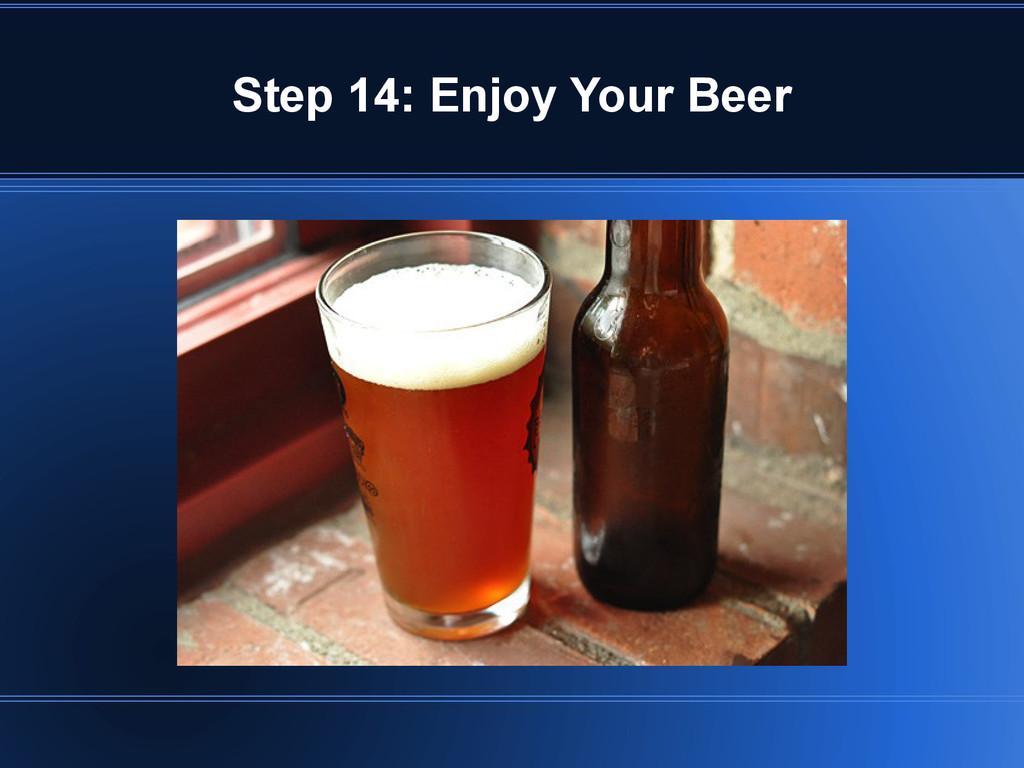 Step 14: Enjoy Your Beer