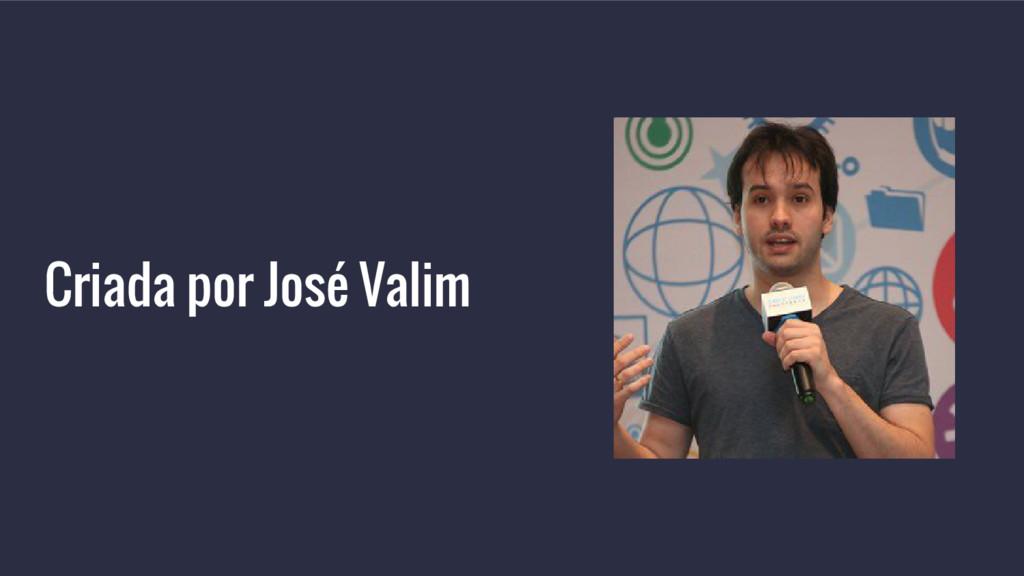 Criada por José Valim