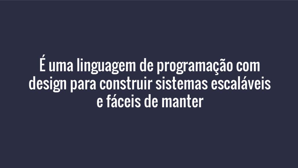 É uma linguagem de programação com design para ...
