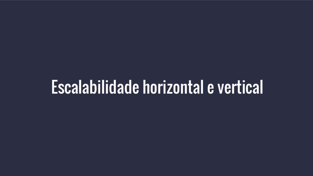 Escalabilidade horizontal e vertical