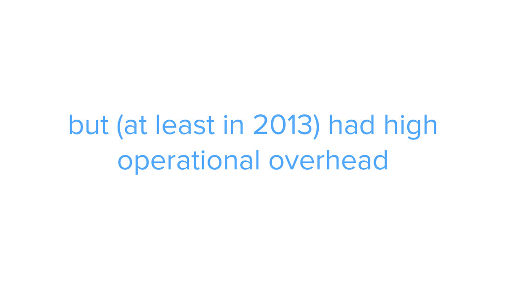 ADS but (at least in 2013) had high operational...