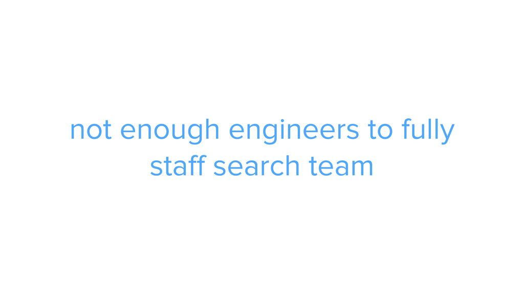 ADS not enough engineers to fully staff search ...