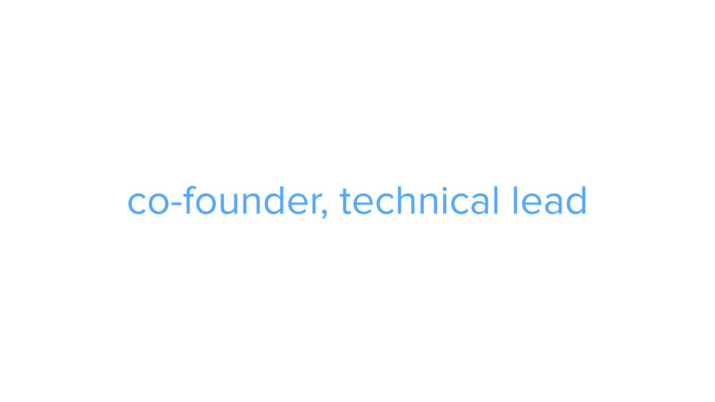 co-founder, technical lead