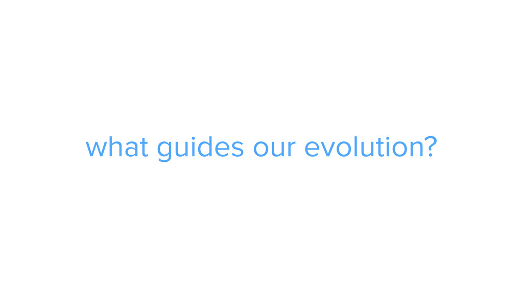 what guides our evolution?