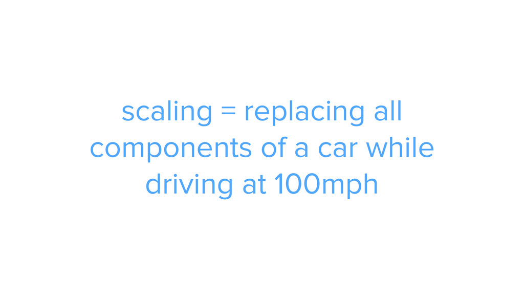 scaling = replacing all components of a car whi...