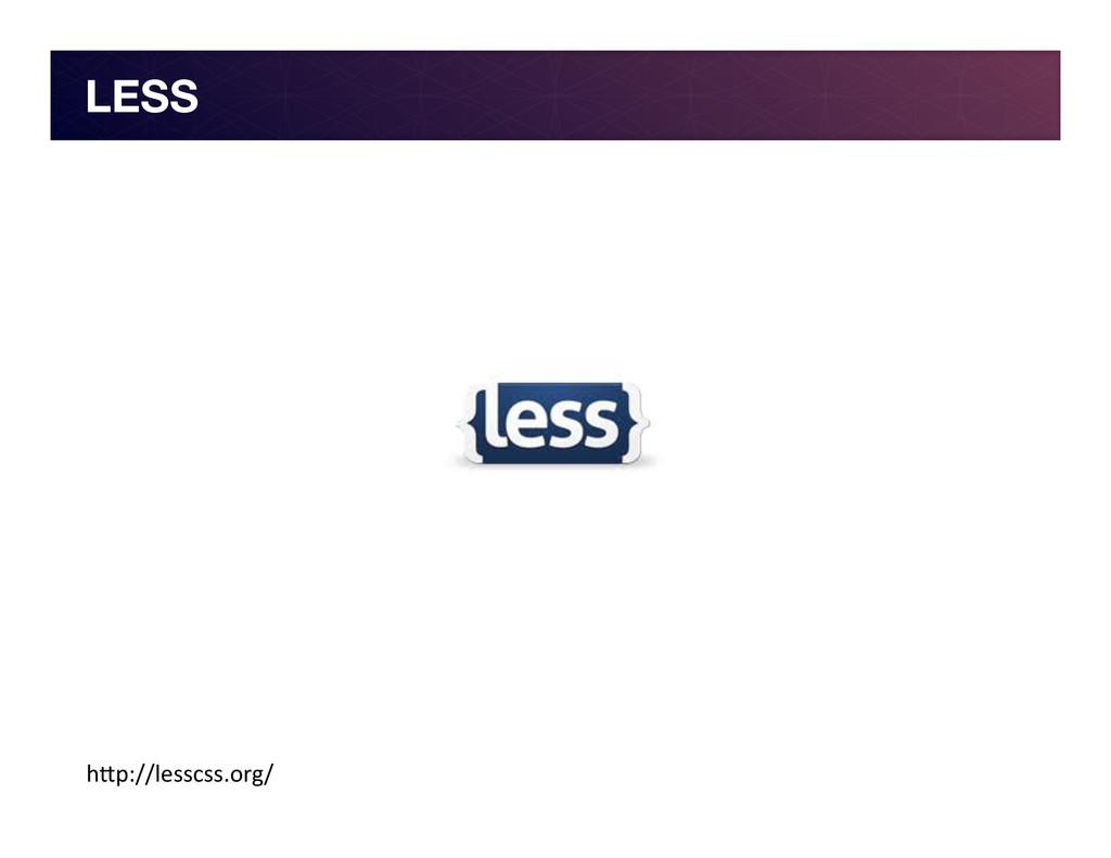 """LESS h""""p://lesscss.org/"""