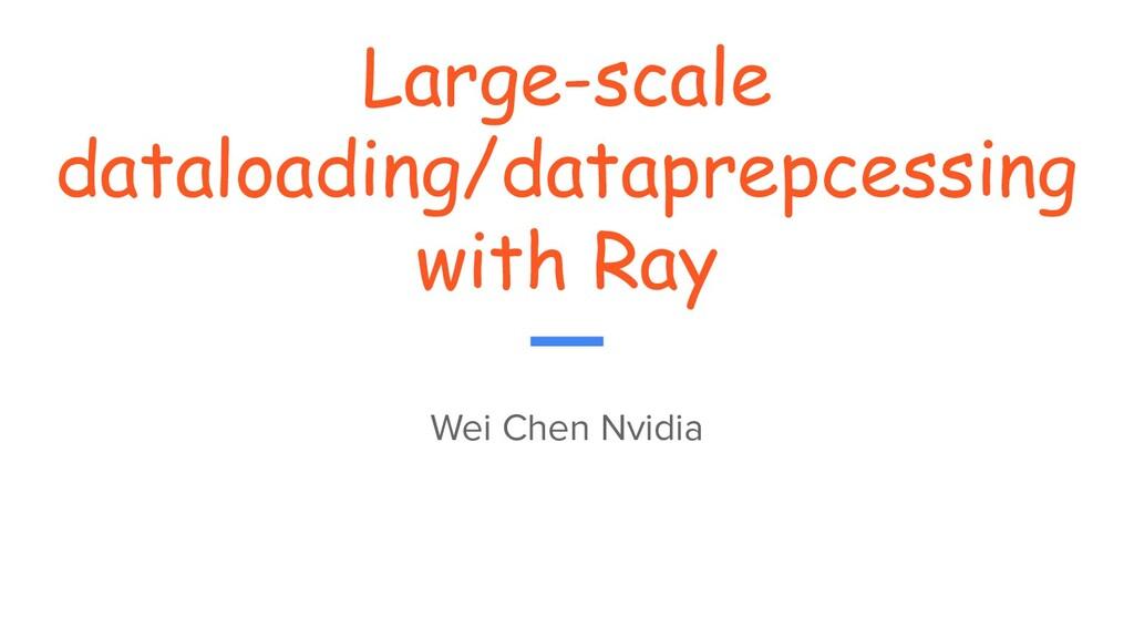 Large-scale dataloading/dataprepcessing with Ra...