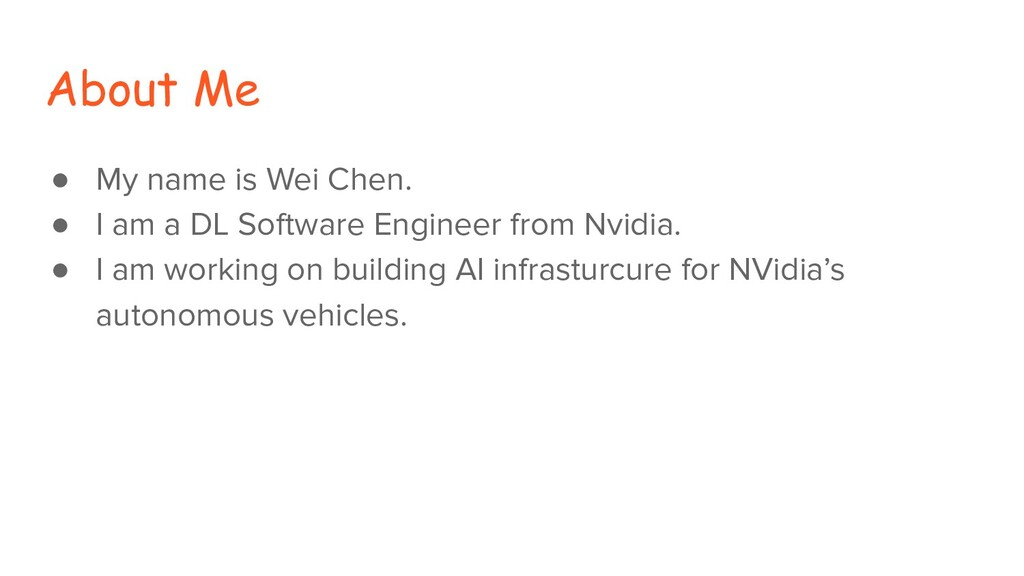 About Me ● My name is Wei Chen. ● I am a DL Sof...