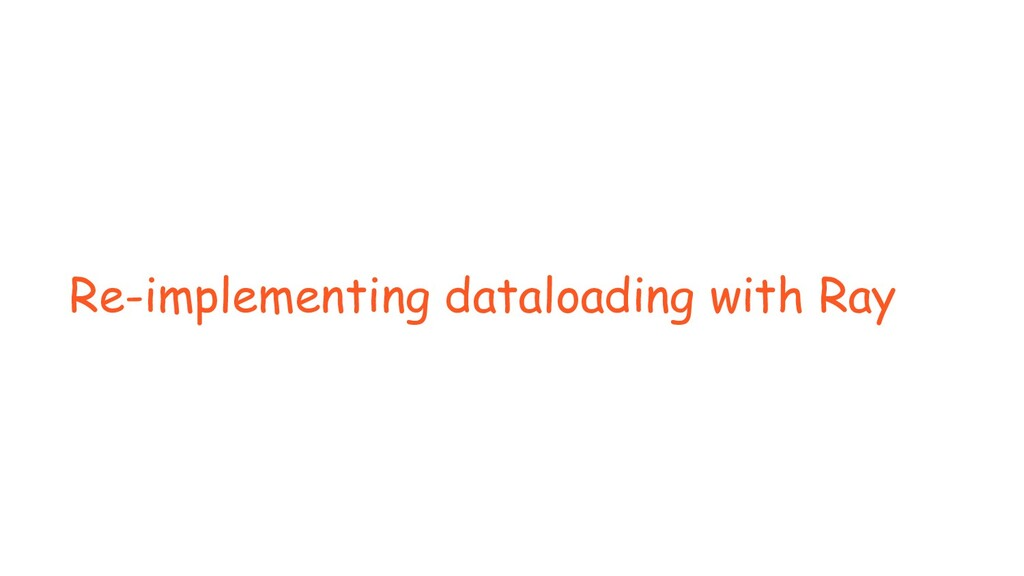 Re-implementing dataloading with Ray
