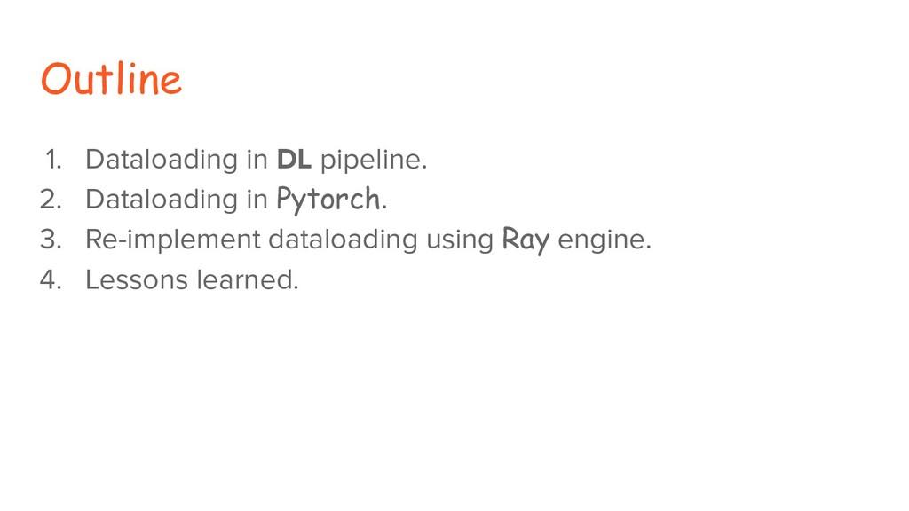 Outline 1. Dataloading in DL pipeline. 2. Datal...