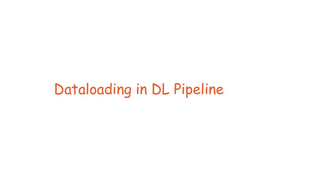 Dataloading in DL Pipeline