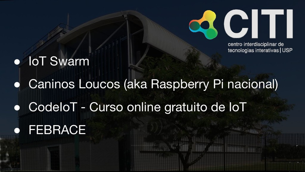 ● IoT Swarm ● Caninos Loucos (aka Raspberry Pi ...