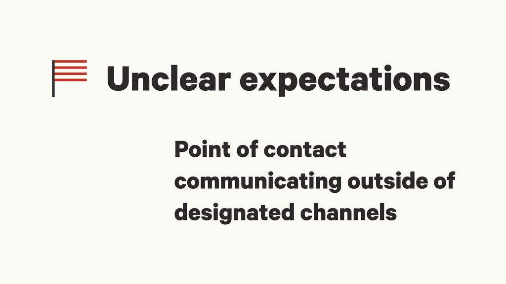 Unclear expectations Point of contact communica...