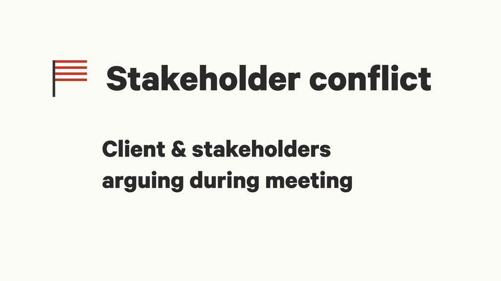 Stakeholder conflict Client & stakeholders argu...